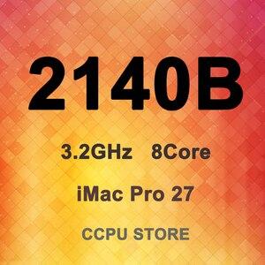 Intel Xeon W-2140B SR3LK 3.2GHz 8Core 11MB 120W LGA2066 C422 CPU Processor iMac Pro/HP Z4 G4