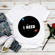 I need some space in universe cute t shirt women new white casual femme girl fresh style tshirt(China)