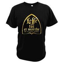 Leffe-você mesmo e andar se você ainda pode camiseta texto francês humor cerveja álcool beber amantes tamanho da ue t camisa