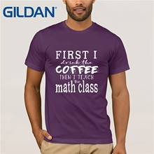 GILDAN Funny MATH Teacher TShirt ~ First I Drink Coffee Then Teach Gildan Mens Round Neck Short Sleeve T-Shirt cool