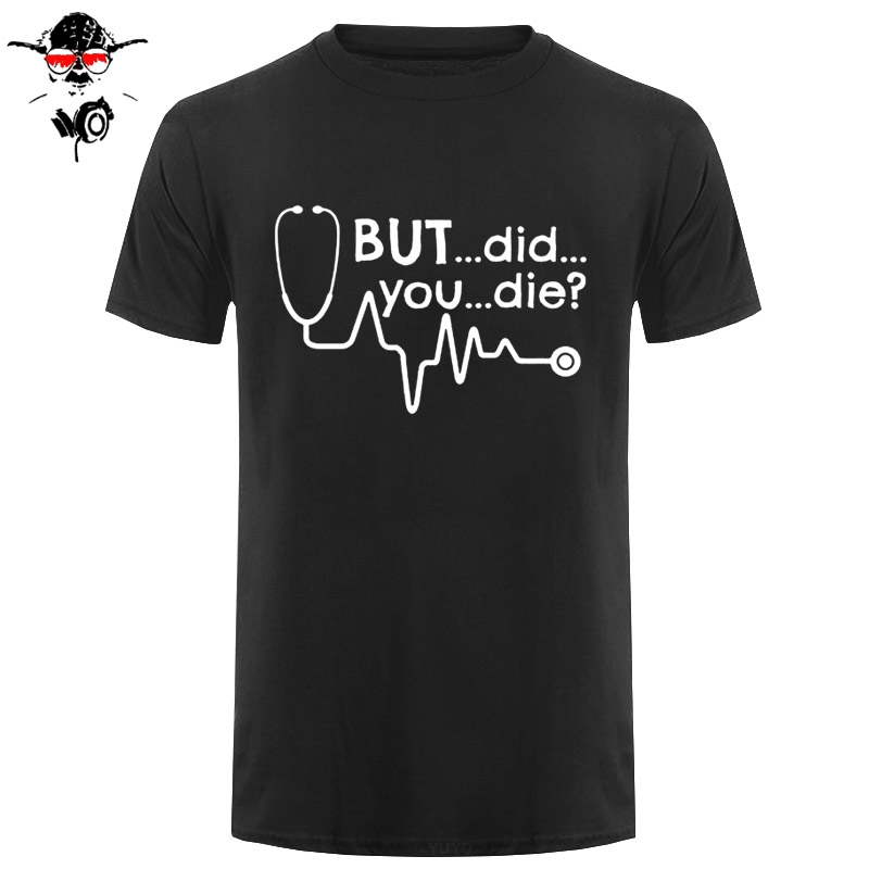 But Did You Die Doctor Medical Student Paramedic Funny T Shirt Tshirt Men Cotton Short Sleeve I Don't Have A Life T-shirt Top(China)