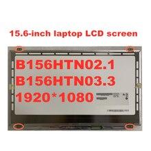 15,6-дюймовый ЖК-дисплей экран B156HTN03.3 B156HTN02.1 N156HGE-LA1 N156HGE-LB1 B156HW03 B156HTN03.2 1920*1080 LVDS 40pin