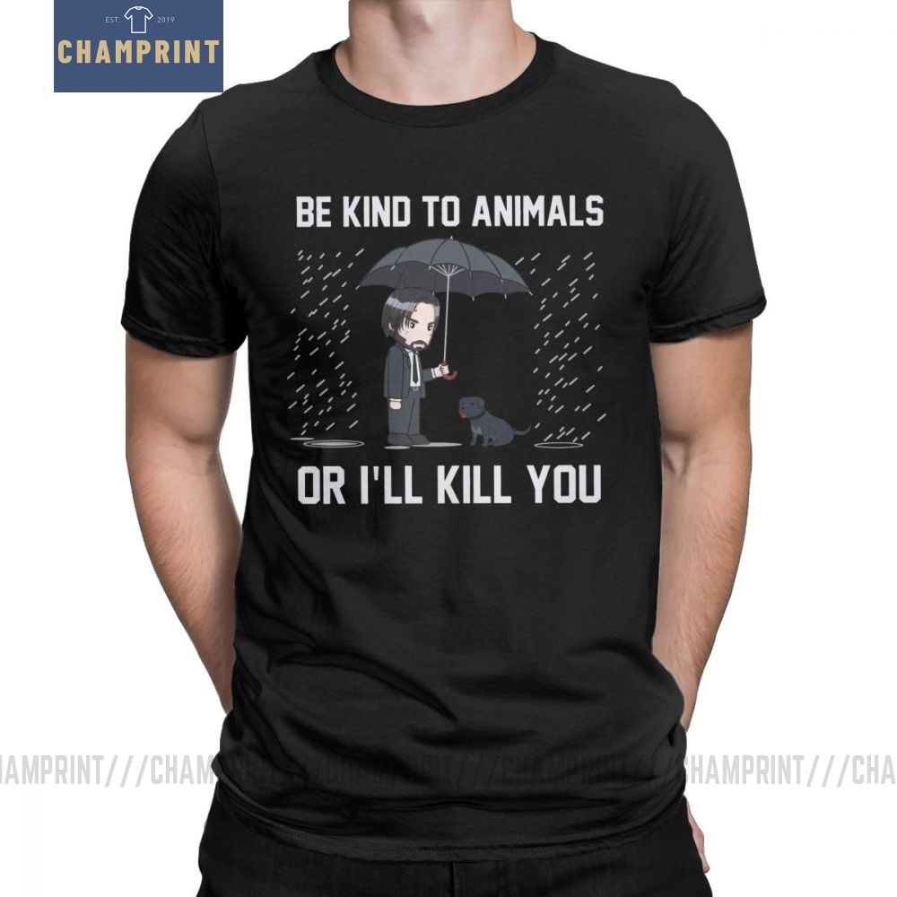 John Wick Be Kind To Animals Or Ill Kill You Men T Shirts Short Sleeve Tees Tops Clothing O Neck Tops 100% Cotton Gift T-Shirt