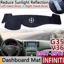 Pour Infiniti G37 G35 G25 2007 ~ 2015 berline coupé tapis anti-dérapant couverture de tableau de bord accessoires pour Nissan Skyline Q40 V36 CV36