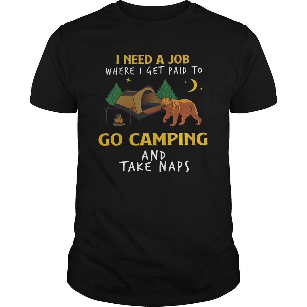 Bear I Need A Job Where I Get Paid To Go Camping and Take Naps Men's T Shirt image