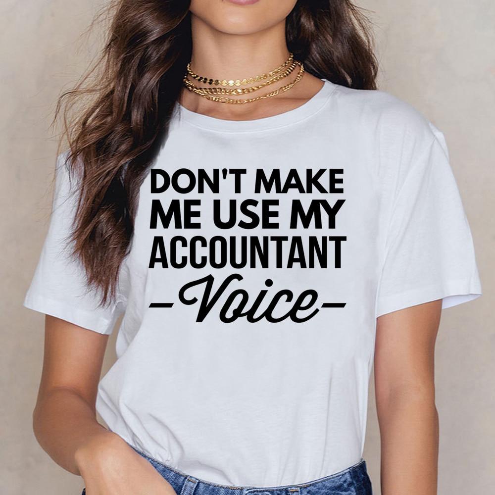 Tops T Shirt Women Don Make Me Use My Accountant Voice Womens Organic Basic Black Cotton Female Shirt