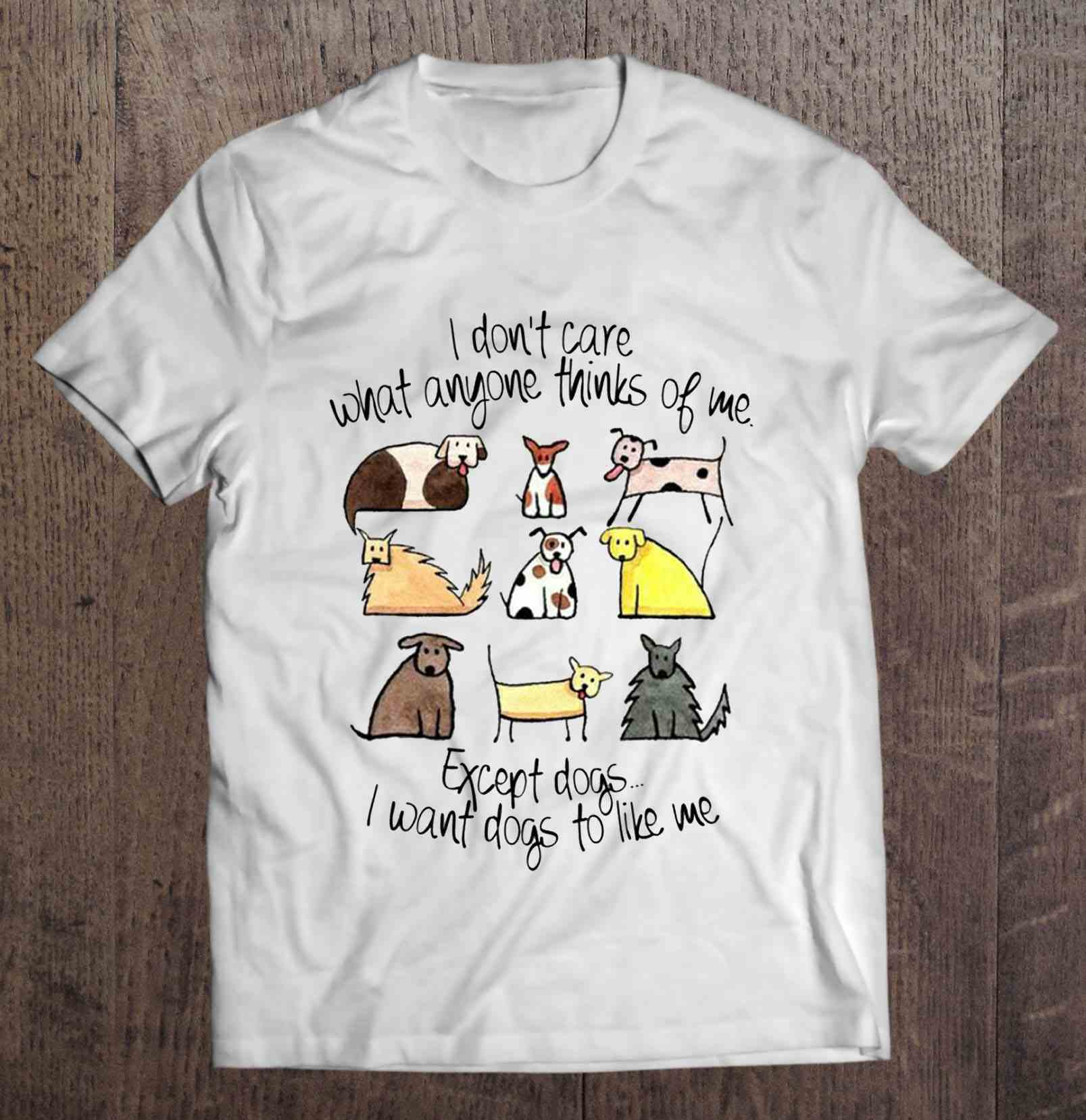 I Don'T Care What Anyone Thinks Of Me Except Dogs I Want Dogs To Like Me Version2 T-Shirts image