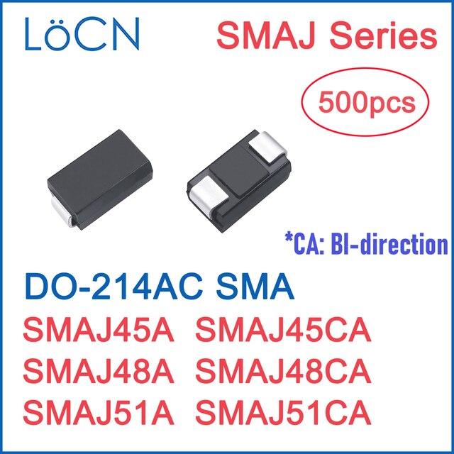 500 قطعة TVS ديود 45V 48V 51V SMA SMAJ45A SMAJ45CA SMAJ48A SMAJ48CA SMAJ51A SMAJ51CA DO 214AC عالية الجودة LoCN SMD SMAJ