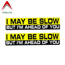 Aliauto Warning Car Sticker 2 X Funny I MAY BE SLOW BUT I'M AHEAD OF YOU Decal Accessories PVC for Passat Lada Audi BMW,15cm*3cm(China)