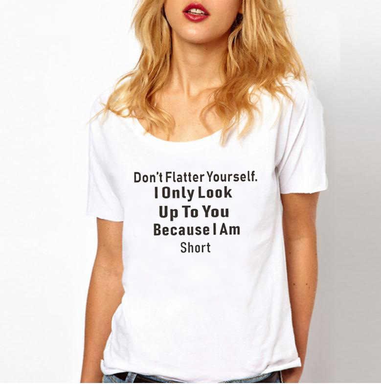Meisje Zomer Crew Hals T-shirt Drop Schip niet Vleien Jezelf Alleen Look Tot U Omdat IK ben Korte print Vrouwen T-shirt