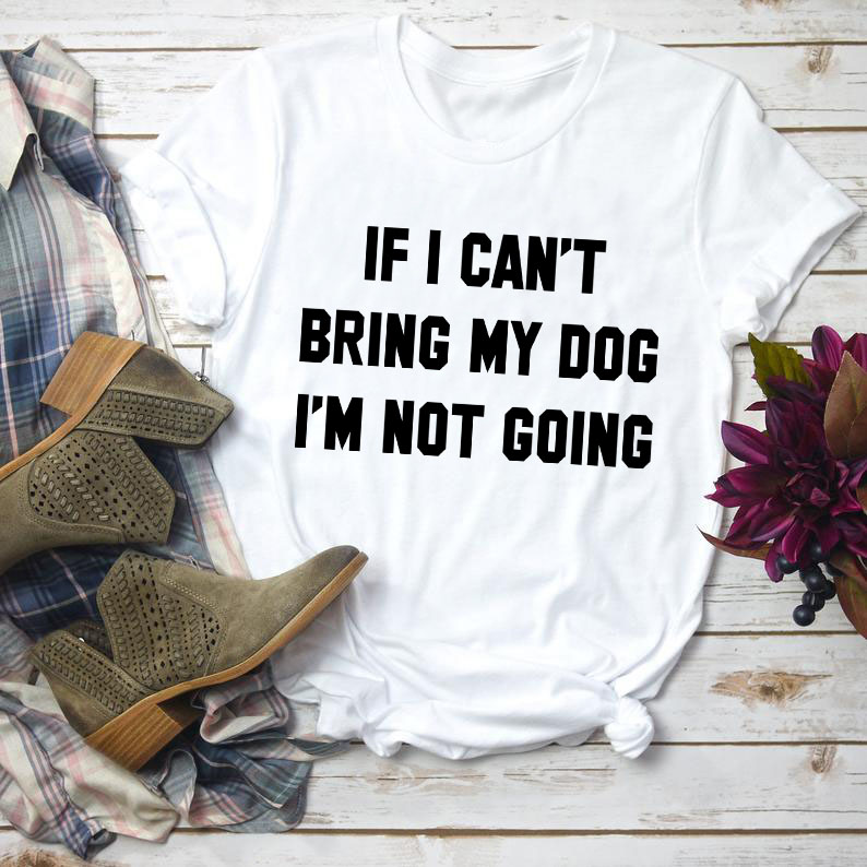 IF-I-CAN-T-BRING-MY-DOG-I-M-NOT-GOING-Letter-T-Shirt-Crewneck-Funny (5)
