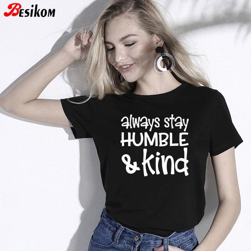 Besikom Immer Bleiben Bescheidenen und Art Gedruckt T-shirt Frauen Kurzarm Mode Kleidung Dünne 2019 Streetwear Frauen T-shirt Hipster