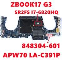 848304-601, 848304-501, 848304-001 para HP ZBOOK17 G3 17 G3 placa base de computadora portátil APW70 LA-C391P con I7-6820HQ/6700HQ CPU 100% prueba