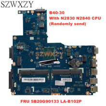 Szwxzy novo para lenovo B40-30 portátil placa-mãe fru 5b20g90133 LA-B102P com n2830 n2840 cpu (enviar aleatoriamente) 100% trabalho