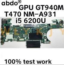 CT470 T470 NM-A931 para Lenovo ThinkPad notebook motherboard CPU i5 6200U GT940M 2G DDR4 100% trabalho de teste