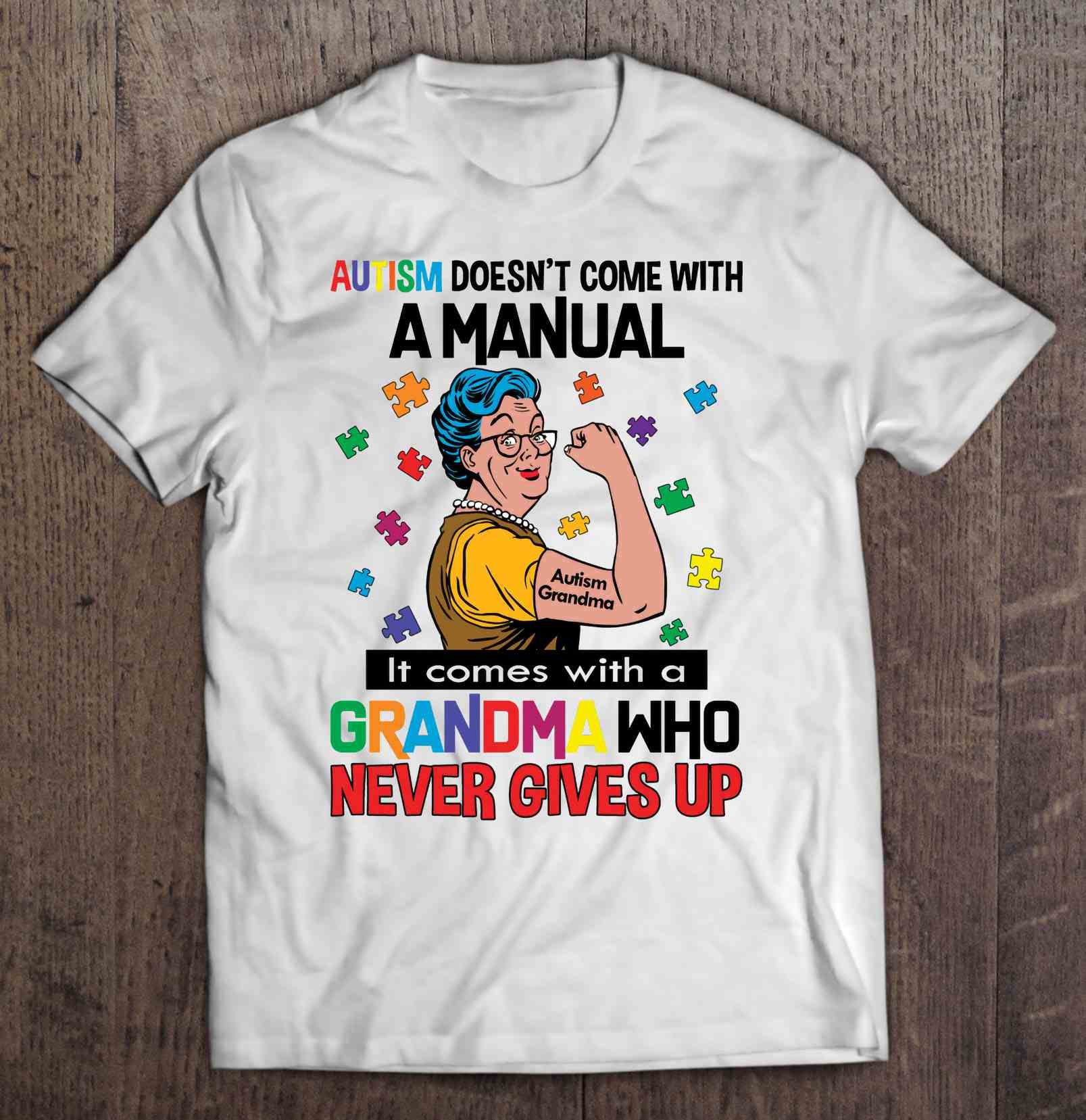 Autism Doesn'T Come With A Manual It Comes With A Grandma Who Never Gives Up Strong Autism Grandma Version T-Shirts image