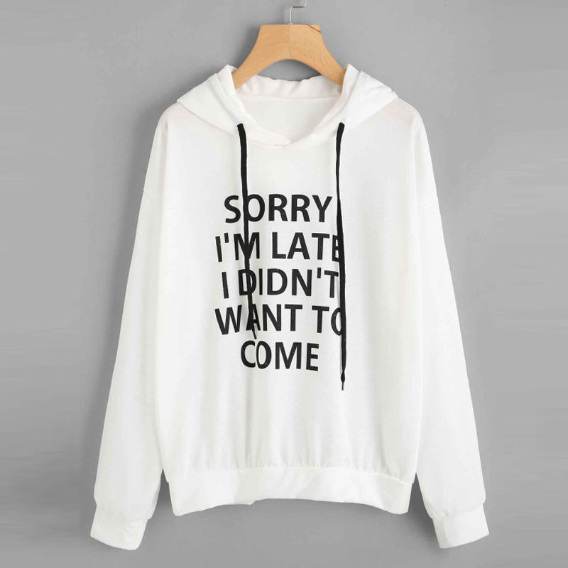 New Design SORRY I'M LATE I DIDN'T WANT TO COME Letter Women Hoodies Funny Fashion Drawstring Sweatshirt Hooded Female Pullover