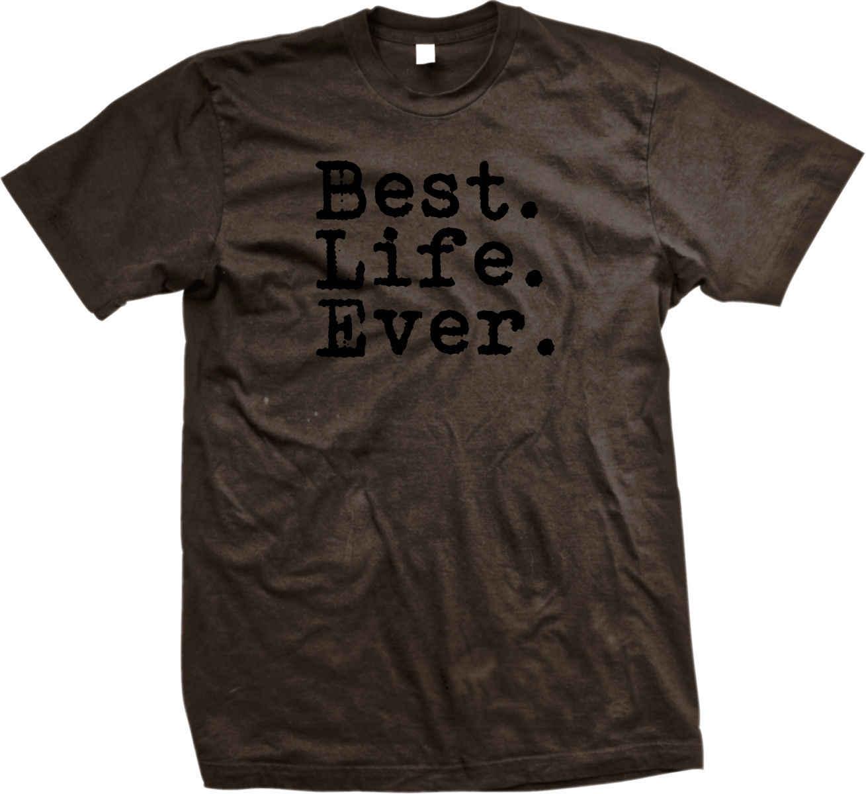 أفضل فترة الحياة Ever-المعيشة متعة أقوال شعارات قميص رجالي