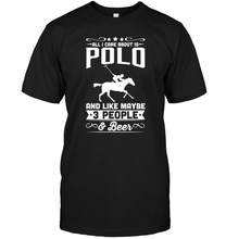All I Care About Is Polo And Like Maybe 3 People Beer T-Shirt(China)