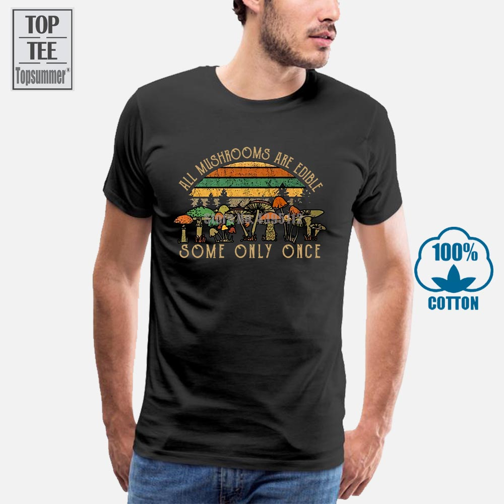 All Mushrooms Are Edible Some Only Once Vintage Men T Shirt Cotton S 6Xl