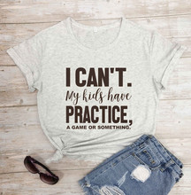 Women Mom Shirt I Can't My Kids Have Practice (a Game or Something) Print Casual Funny Tops Tees Hockey Mom Baseball Mom- L362(China)