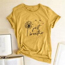 Dandelion Just Breathe Printed T-shirts Women Summer Shirts for Women Sleeve Graphic Tee Harajuku Crew Neck Camisetas Mujer