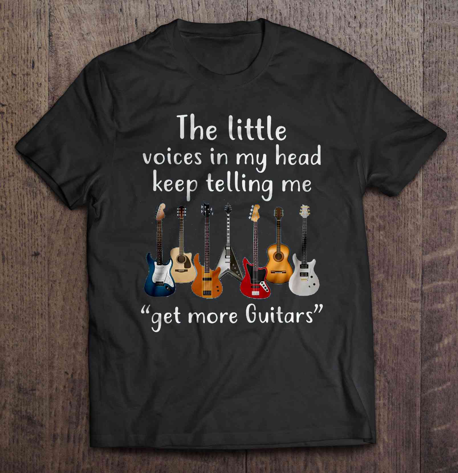 The Little Voices In My Head Keep Telling Me Get More Guitars Black Version2 Tshirts