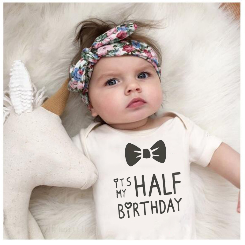 2020 Infant Baby Bodysuit It Is My Half Birthday Letters Print Funny Cute White Clothes Child 1ST Birthday Gift