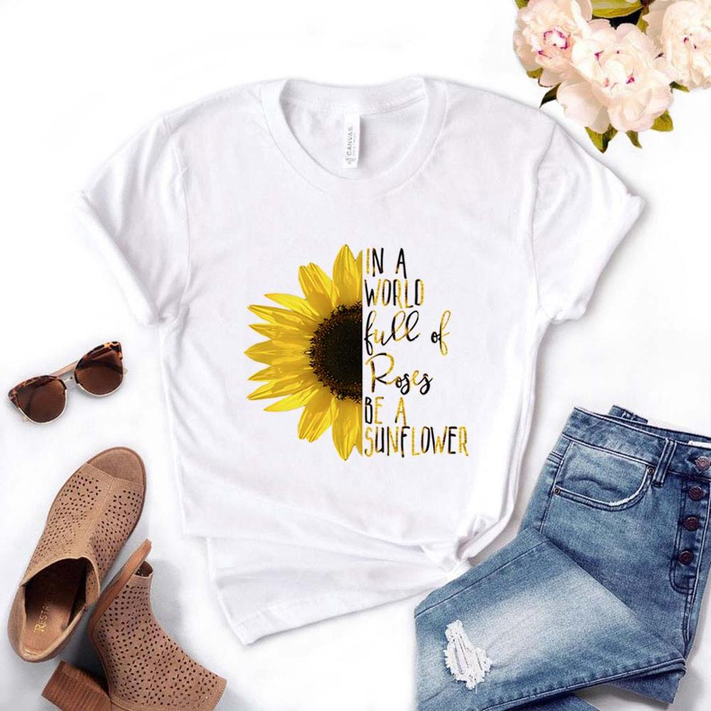 In A World Full Of Roses Be A Sunflower Women Tshirt Cotton Casual Funny T Shirt Gift For Lady Yong Girl Top Tee PM-33