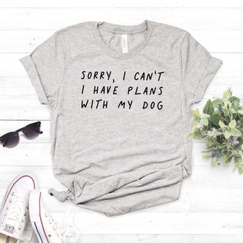 Sorry I can't I have plans with my dog Women tshirt Cotton Casual Funny t shirt For Lady Girl Top Tee Hipster Drop Ship NA-290