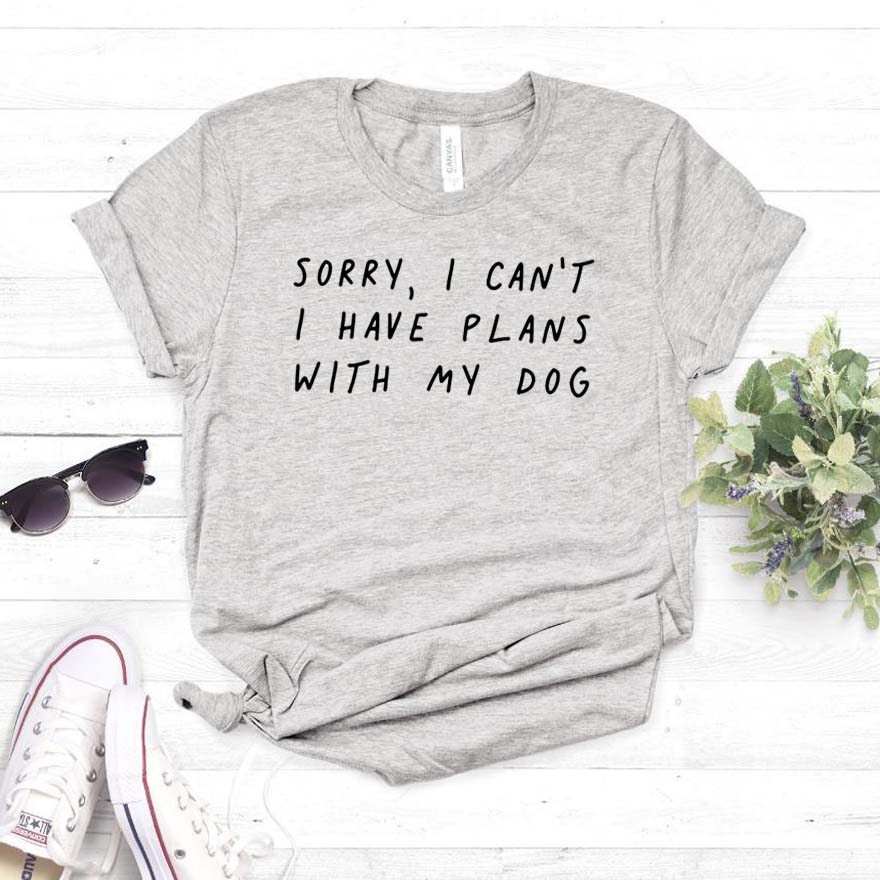 Sorry I can'  t   I have plans with my dog Women tshirt Cotton Casual Funny   t     shirt   For Lady Girl Top Tee Hipster Drop Ship NA-290