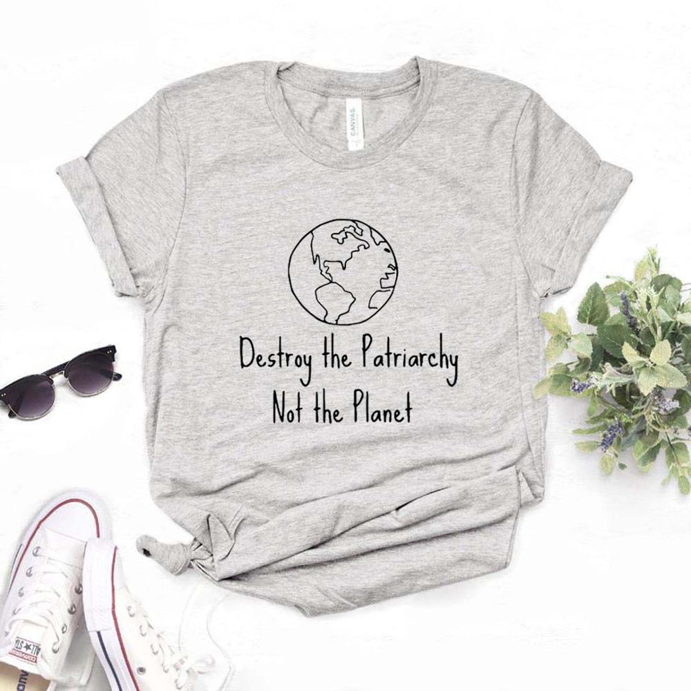 Destroy The Patriarchy Not The Planet Print Women Tshirts Cotton Casual Funny T Shirt For Lady  Top Tee Hipster 6 Color Drop Ship NA-540