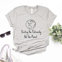 Destroy the Patriarchy Not the Planet Print Women Tshirts Cotton Casual Funny t Shirt For Lady
