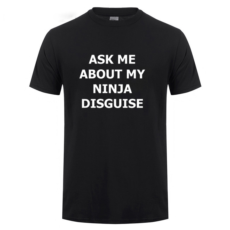 ASK ME ABOUT MY NINJA DISGUISE Funny T Shirt Men Summer Short Sleeve O Neck Streetwear Casual Harajuku Cotton T-Shirt Tshirt Tee