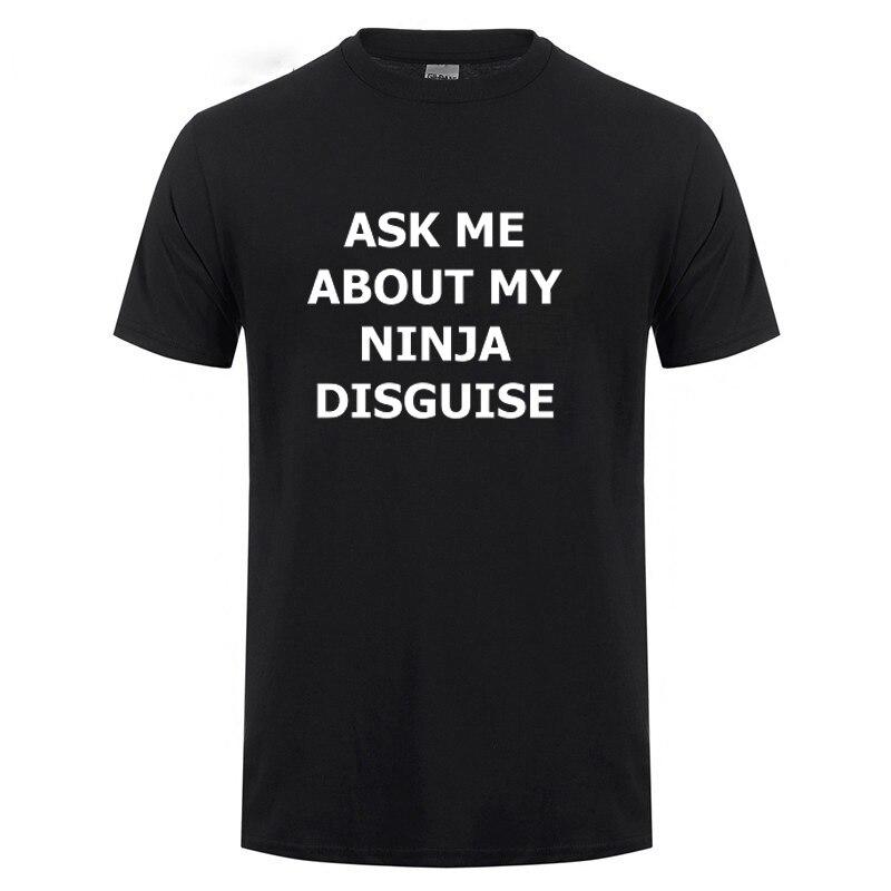 >ASK ME ABOUT MY NINJA DISGUISE Funny T Shirt Men Summer Short Sleeve O <font><b>Neck</b></font> <font><b>Streetwear</b></font> Casual Harajuku Cotton T-Shirt Tshirt Tee