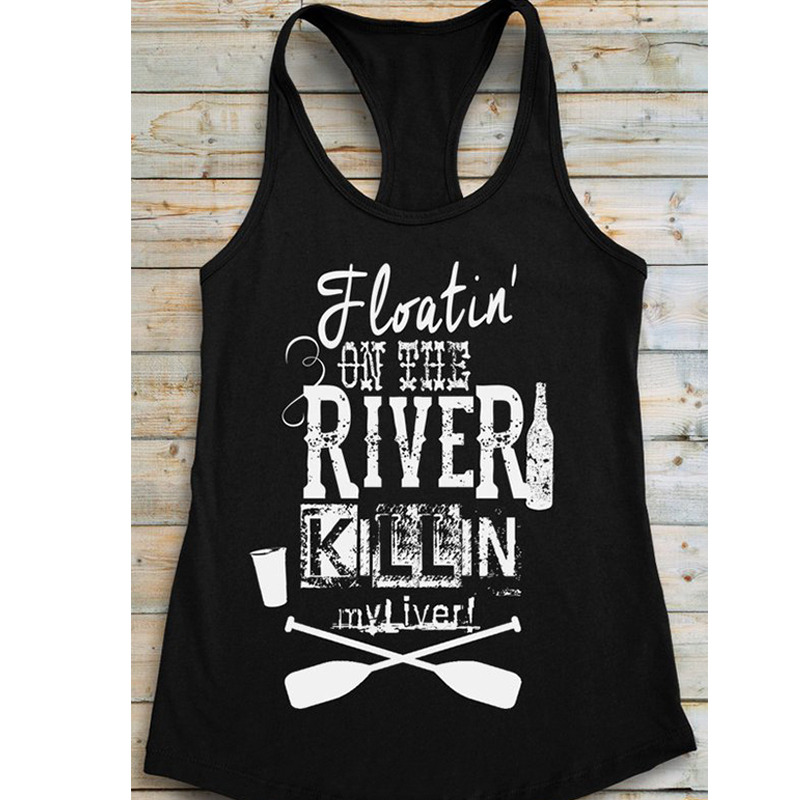 Women Tank Casual Summer Printing Camis Female Tanks Letter On The River Killin My Liver Woman Tank