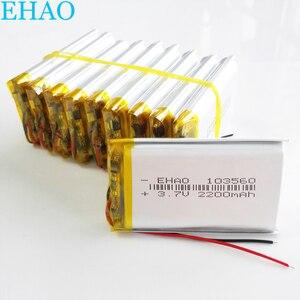 Image 1 - مجموعة 10 قطعة 3.7 فولت 2200 مللي أمبير شحم ليثيوم بوليمر بطارية قابلة للشحن EHAO 103560 ل GPS الوسادة DVD سماعة باور بنك كاميرا مسجل