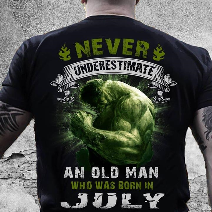 Never Underestimate An Old Man Who Was Born In July Hulk T-Shirt title=