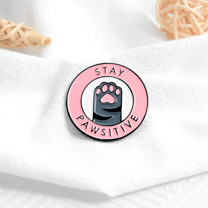 STAY PAWSITIVE creative brooch Pink cat paw pin Animal badge enamel backpack lapel pin  jewelry  hat jewelry gift for friends