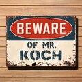 Остерегайтесь MR. KOCH таблички, шикарный жестяной знак, мужская пещера, Декор, забавный подарок, винтажный металлический жестяной знак, ретро ...