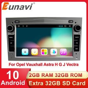 Eunavi 2 Din Android 10 Car Multimedia Radio GPS For Opel Astra Vectra Antara Zafira Corsa Vivaro Meriva Veda Audio 4G NO DVD