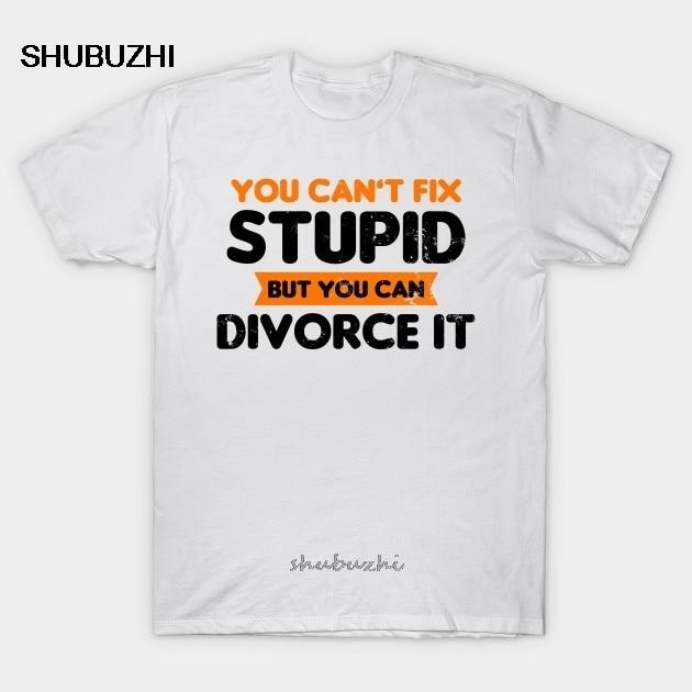 Men t shirt Divorced Shirt You Can't Fix Stupid Gift tshirt Women t shirt fashion t shirt men cotton brand teeshirt|T-Shirts| - AliExpress