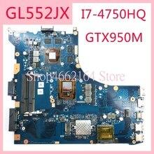 Материнская плата GL552JX I7 4750HQ CPU GTX950M/4G REV2.0 для ASUS GL552J ZX50J ZX50JX FX PLUS GL552 GL552JX Материнская плата ноутбука
