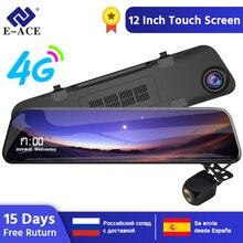 E-ACE Автомобильный видеорегистратор 12 дюймов потоковое зеркало заднего вида 4G Android gps навигация видеорегистратор FHD 1080P Авто регистратор видео регистратор