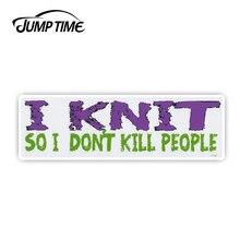 JumpTime, 13cm x 3,8 cm, divertidas pegatinas de parachoques, calcomanías I Knit So I Don't Kill People, calcomanía de vinilo, coche, ventana de camión, accesorios de coche