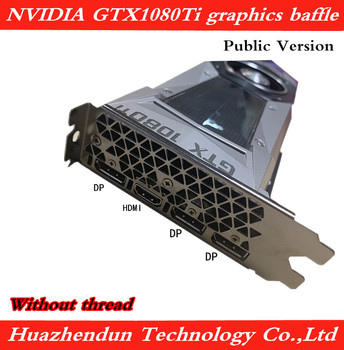 New NVIDIA GTX1080Ti public graphics card full height baffle blank DP + HDMI + DP + DP interface bracket 15pcs