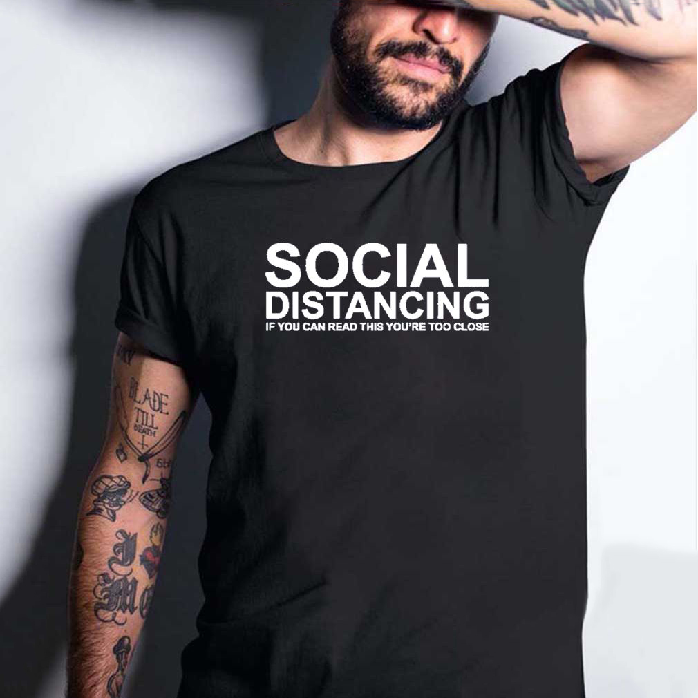 Social Distancing If You Can Read This You're Too Close Men's Short Sleeve T-Shirt Summer Causal Grunge Tee Dropshiping