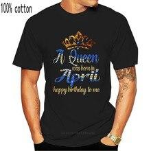 Uma rainha nasceu em abril feliz aniversário para mim senhoras camiseta preto algodão S-3Xl modelos básicos camiseta
