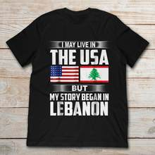 I May Live In The Usa But My Story Began In Lebanon T-Shirt(China)