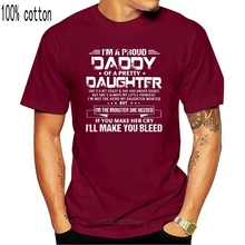 Men Funny T Shirt Fashion tshirt I'm A Proud Daddy Of A Pretty Daughter She's A Bit Crazy & She Has Anger Issues Women t-shirt